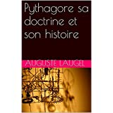 Pythagore sa doctrine et son histoire (French Edition)