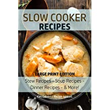 Slow Cooker Recipes: Stew Recipes – Soup Recipes – Dinner Recipes - & More! (Slow Cooker - Large Print Book 1)