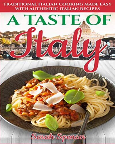 A Taste of Italy: Traditional Italian Cooking Made Easy with Authentic Italian Recipes (Best Recipes from Around the World)