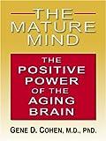 The Mature Mind, Gene D. Cohen, 0786292792
