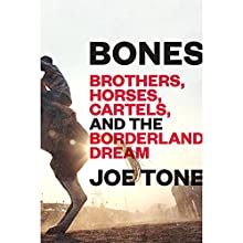 Bones: Brothers, Horses, Cartels, and the Borderland Dream Audiobook by Joe Tone Narrated by Ray Porter