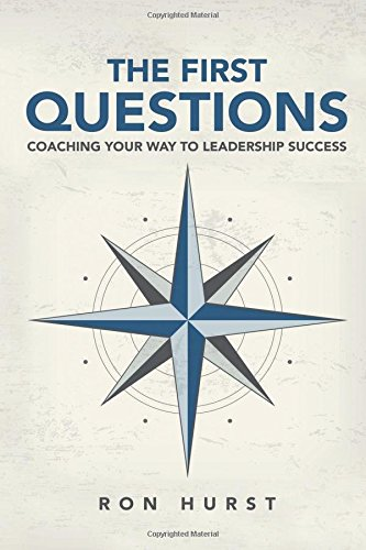 Read Online The First Questions: Coaching Your Way to Leadership Success pdf epub