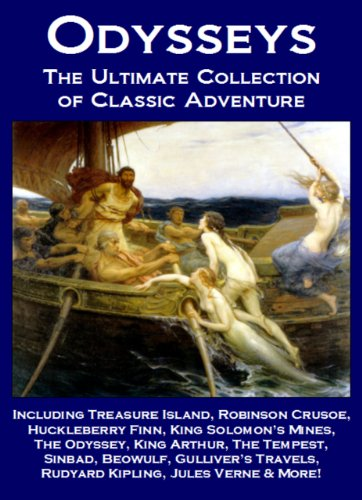 Odysseys: The Ultimate Collection of Classic Adventure Including Treasure Island, Robinson Crusoe, Huckleberry Finn, King Solomon's Mines, The Odyssey. Rudyard Kipling, Jules Verne & More