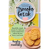 My Smoko Break: Beautifully simple recipes for delicious home-cooked food without the fuss from a rural mum