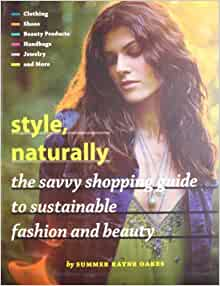 Style, Naturally: The Savvy Shopping Guide to Sustainable ...