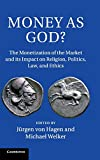 img - for Money as God?: The Monetization of the Market and its Impact on Religion, Politics, Law, and Ethics by J  rgen von Hagen (Editor), Michael Welker (Editor) (1-May-2014) Hardcover book / textbook / text book