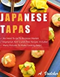img - for Japanese Tapas: No Need to go to an Asian Market, Vegetarian and Gluten-free Recipes Included, and Many Detailed Pictures to Make Cooking Easy! book / textbook / text book