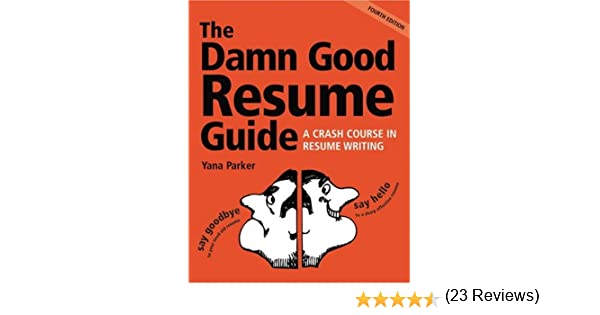 the damn good resume guide a crash course in resume writing yana parker 0028195084445 amazoncom books