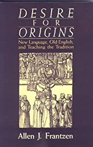 Desire for Origins: New Languages, Old English, and Teaching and Tradition