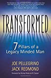 Transformed: The 7 Pillars of a Legacy Minded Man