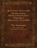 The Researcher's Library of Ancient Texts - Volume III: The Septuagint: Translation by Sir Lancelot C. L. Brenton 1851 (The Researchers Library of Ancient Texts Book 3)