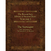 The Researcher's Library of Ancient Texts - Volume III: The Septuagint: Translation by Sir Lancelot C. L. Brenton 1851…