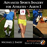 Anchors and Synesthesias - Advanced Sports Imagery for Athletes I - Use Nlp and Guided Imagery to Harness Athletic Peak Performance