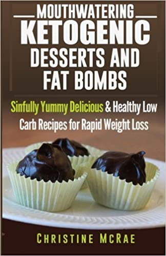 Ketogenic Diet: Ketogenic Desserts and Fat Bombs: Sinfully Yummy Delicious & Healthy Low Carb Recipes for Rapid Weight Loss by Christine Mcrae (2015-08-11)