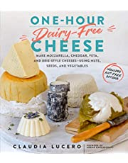 One-Hour Dairy-Free Cheese: Make Mozzarella, Cheddar, Feta, and Brie-Style Cheeses―Using Nuts, Seeds, and Vegetables
