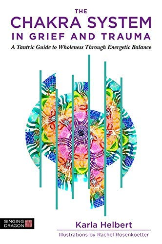 The Chakra System in Grief and Trauma: A Tantric Guide to Wholeness Through Energetic Balance (English Edition)