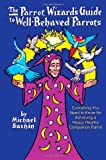 """The Parrot Wizard's Guide to Well Behaved Parrots"" av Michael Sazhin"
