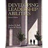 Developing Leadership Abilities (2nd Edition) 2nd (second) Edition by Bell Ph.D., Arthur H., Smith Ph.D., Dayle M. [2009]