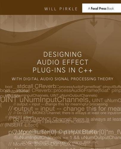 Designing Audio Effect Plug-Ins in C++: With Digital Audio Signal Processing Theory