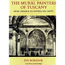 The Mural Painters of Tuscany: From Cimabue to Andrea del Sarto (Oxford Studies in the History of Art & Architecture) by Borsook, Eve (1981) Hardcover