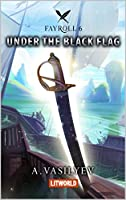 Under the Black Flag (Epic LitRPG Adventure - Book 6) (Fayroll) (English Edition)