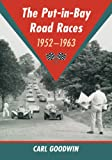 The Put-In-Bay Road Races, 1952-1963, Carl Goodwin, 0786479302
