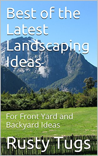 Best of the Latest Landscaping Ideas: For Front Yard and Backyard Ideas