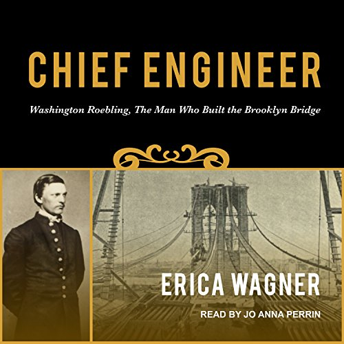 Chief Engineer: Washington Roebling, The Man Who Built the Brooklyn Bridge by Tantor Audio