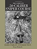 Complete .50-Caliber Sniper Course : Hard-Target Interdiction
