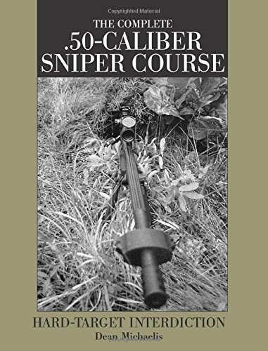 Complete .50-Caliber Sniper Course : Hard-Target Interdiction by Paladin Press