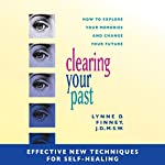 Clearing Your Past: Clearing Your Past: Effective New Techniques for Self-Healing | Lynne Finney