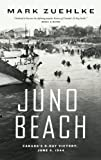 Juno Beach: Canada's D-Day Victory, June 6, 1944 by Mark Zuehlke front cover