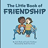 The Little Book Of Friendship: The Best Way to Make