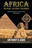 Africa: The Glory, the Curse, the Remedy: A Biblical Perspective of the Africa Predicament
