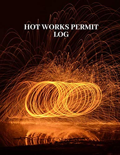 Hot Works Permit Log: Large Record Log Book Tracker Notebook Journal for Facility Management & Construction works, Health, Safety and Environment Risk ... x 11