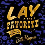 Lay the Favorite: A Memoir of Gambling | Beth Raymer
