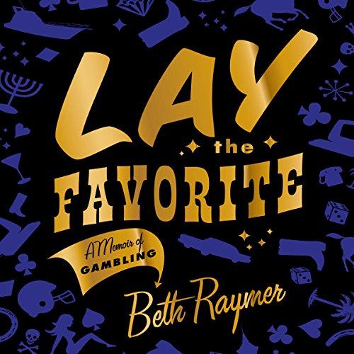 Lay the Favorite: A Memoir of Gambling by Random House Audio