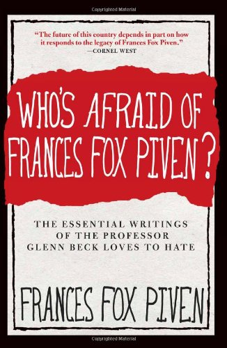Read Online Who's Afraid of Frances Fox Piven?: The Essential Writings of the Professor Glenn Beck Loves to Hate ebook