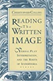 Reading the Written Image : Verbal Play, Interpretation, and the Roots of Iconophobia, Collins, Christopher, 027100763X