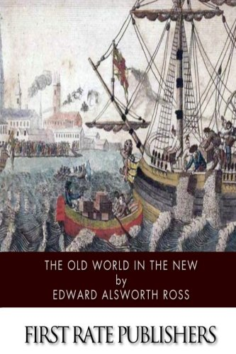 Search : The Old World in the New: The Significance of Past and Present Immigration to the American People