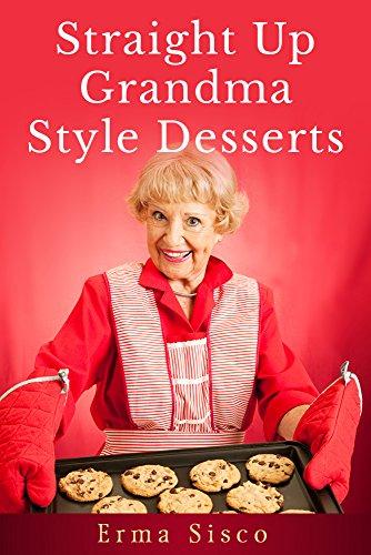 Straight Up Grandma Style Desserts