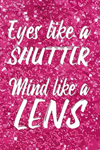 Eyes like a shutter Mind like a lens: Photographer Quote Glitter Pink Journal - Lightly Lined Notebook Photography Design (Cute Journals, Notebooks, ... for Women, Teens, Girls and Photographers)