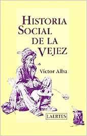 Historia social de la vejez (Laertes): Amazon.es: Alba, Víctor: Libros