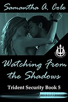 Watching From The Shadows: Trident Security Book 5 by [Cole, Samantha A.]