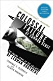 A Colossal Failure Of Common Sense The Inside Story Of The Collapse Of Lehman Brothers A Colossal Failure Of Common Sense
