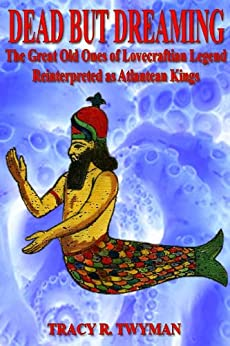 Dead But Dreaming: The Great Old Ones of Lovecraftian Legend Reinterpreted as Atlantean Kings by [Twyman, Tracy R.]