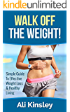 Walk Off The Weight: Simple Guide To Effective Weight Loss & Healthy Living (2-Week Plan Included!)