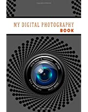 My Digital Photography Log Book: Photo Notes for Photographer to Record Essential Shooting Settings.
