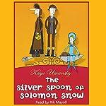 The Silver Spoon of Solomon Snow | Kaye Umansky