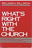 What's Right with the Church, William H. Willimon, 0914520377